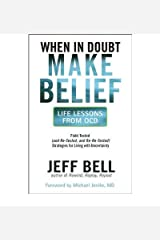[(When in Doubt, Make Belief: Life Lessons from OCD)] [Author: Jeff Bell] published on (October, 2009) Paperback