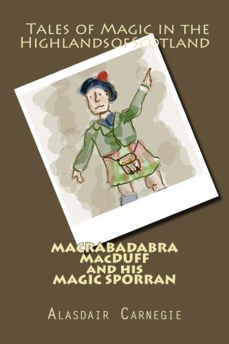 MACRABADABRA MacDUFF and his MAGIC SPORRAN: Tales of Magic in the Highlands of Scotland PDF