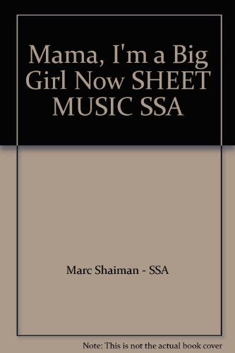 Mama, I'm a Big Girl Now SHEET MUSIC SSA (Mama Im A Big Girl Now Sheet Music)