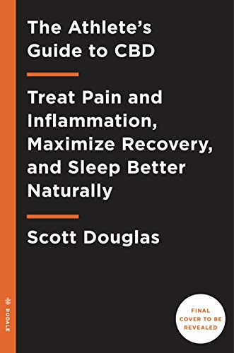 41qJgkwJC0L - The Athlete's Guide to CBD: Treat Pain and Inflammation, Maximize Recovery, and Sleep Better Naturally