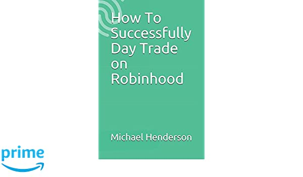 How To Successfully Day Trade On Robinhood Michael Henderson Extraordinary Robinhood Pattern Day Trader