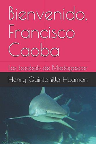 Bienvenido, Francisco Caoba: Los baobab de Madagascar (Spanish Edition) ePub fb2 ebook