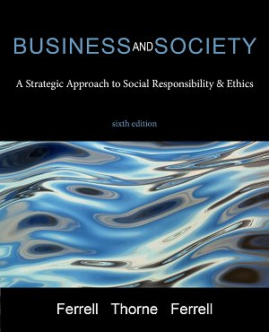 Business and Society: A Strategic Approach to Social Responsibility & Ethics, sixth edition