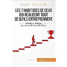 Les 7 habitudes de ceux qui réalisent tout ce qu'ils entreprennent (analyse de livre): Résumé et analyse du livre de Stephen R. Covey (Book Review t. 12) (French Edition)
