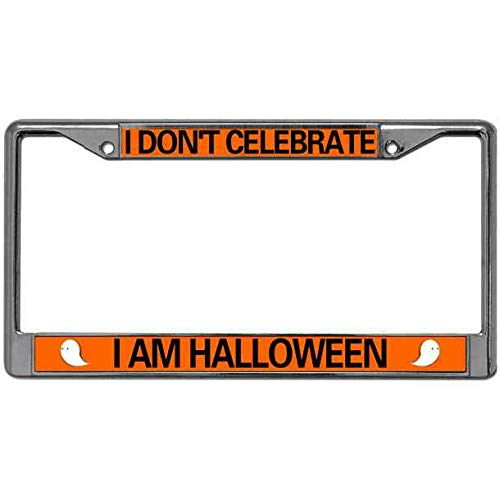 I Don't Celebrate I AM Halloween License Plate Frame Tag License Plate Chrome Frame with Stainless Steel Screws Holder for US Canada Cars Metal Chrome Rust Resistant Automotive License Plate Frame