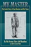 My Master: The Inside Story of Sam Houston and His