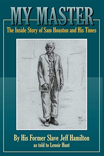 My Master: The Inside Story of Sam Houston and His Times (White Slaves African Masters)