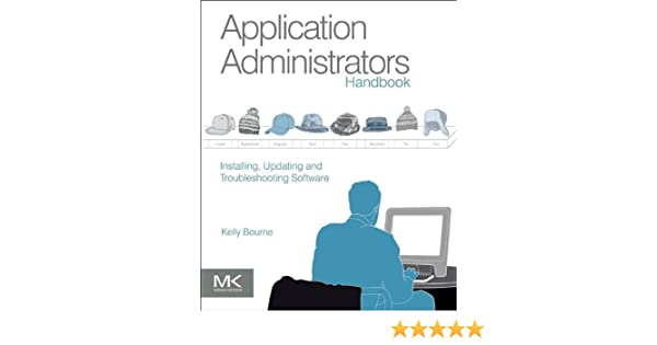 Application Administrators Handbook. Installing, Updating and Troubleshooting Software