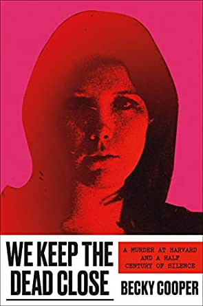 Amazon.com: We Keep the Dead Close: A Murder at Harvard and a Half Century  of Silence eBook: Cooper, Becky: Kindle Store