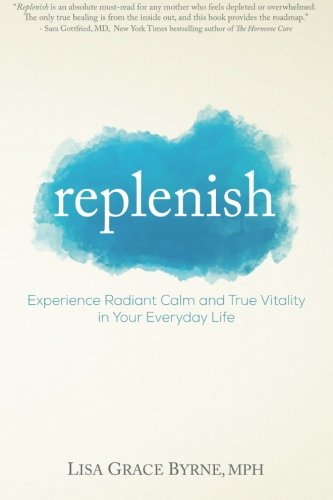 Replenish: Experience Radiant Calm and True Vitality in Your Everyday Life