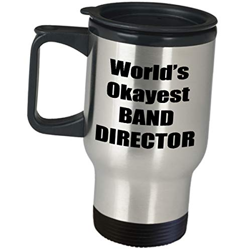 Funny Cute Gag Gifts for Worlds Okayest Band Director - Coffee Tumbler Travel Mug Musical Associate Degree in Music Leader Conductor Orchestra Appreciation Gift Idea