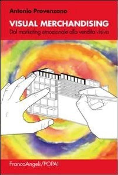 Visual merchandising. Dal marketing emozionale alla vendita visiva Manuali: Amazon.es: Provenzano, Antonio: Libros en idiomas extranjeros