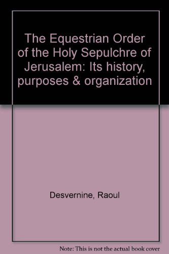 The Equestrian Order of the Holy Sepulchre of Jerusalem: Its history, purposes & organization (Equestrian Order Of The Holy Sepulchre Of Jerusalem)