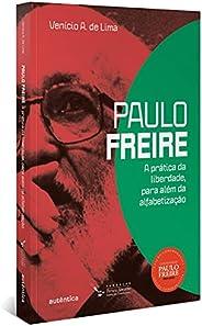 Paulo Freire: A prática da liberdade, para além da alfabetização