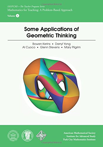 Some Applications of Geometric Thinking (IAS/PCMI--The Teacher Program) (Ias/Pcmi - the Teacher Program: Mathematics for Teaching: a Problem-Based Approach)