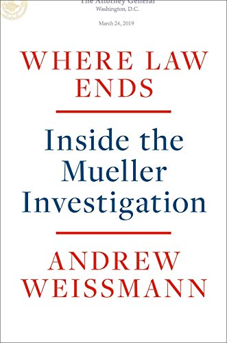 Where Law Ends: Inside the Mueller Investigation by Andrew Weissmann