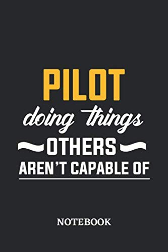 Pilot Doing Things Others Aren't Capable of Notebook: 6x9 inches - 110 dotgrid pages • Greatest Passionate Office Job Journal Utility • Gift, Present Idea