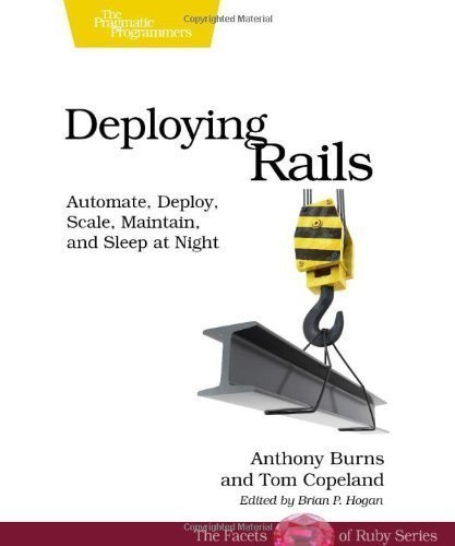 Deploying Rails: Automate, Deploy, Scale, Maintain, and Sleep at Night (The Facets of Ruby) 1st edition by Copeland, Tom, Burns, Anthony (2012) Paperback by Pragmatic Bookshelf