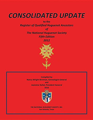 Consolidated Update to the Register of Qualified Huguenot Ancestors of the National Huguenot Society Fifth Edition 2012