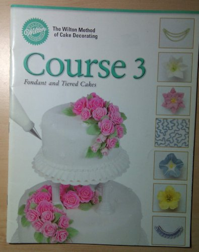 Tiered Cakes Book - The Wilton Method of Cake Decorating: Course 3 Fondant and Tiered Cakes