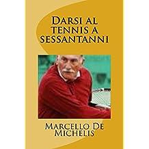 Darsi al tennis a sessantanni (Italian Edition)