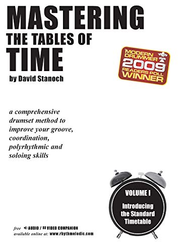 Mastering the Tables of Time -- Introducing the Standard Timetable, Vol 1: A Comprehensive Drumset Method to Improve Your Groove, Coordination, Polyrhythmic, and Soloing - Table Percussion