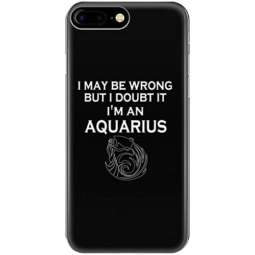I May Be Wrong But I Doubt It Im Aquarius. Zodiac Gift Idea - Phone Case Fits Iphone 6 6s 7 8