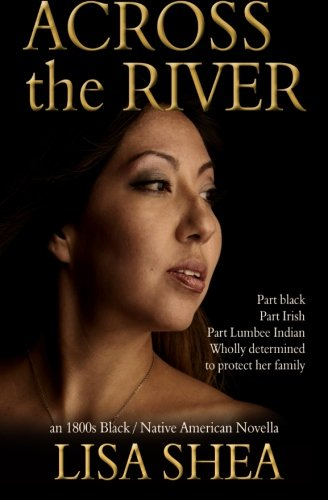 Search : Across the River - an 1800s Black / Native American Novella (The Lumbee Indian Saga) (Volume 1)