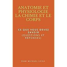 """Anatomie et physiologie """" La chimie et le corps"""": Ce que vous devez savoir (Questions et réponses) (French Edition)"""