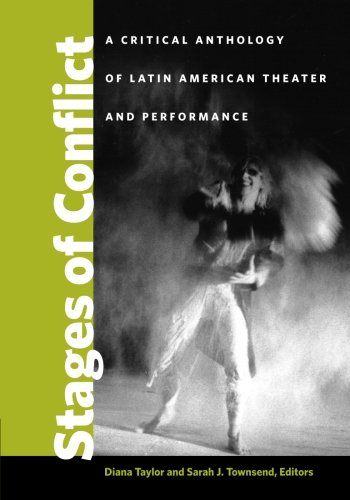 Stages of Conflict: A Critical Anthology of Latin American Theater and Performance by University of Michigan Press
