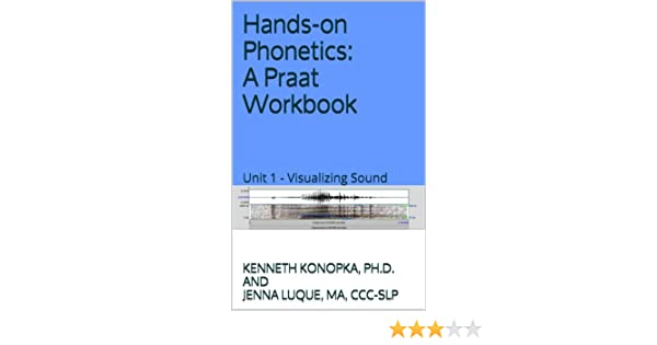 Amazon.com: Unit 1 - Visualizing Sound (Hands-on Phonetics: A Praat Workbook) eBook: Kenneth Konopka, Jenna Luque: Kindle Store