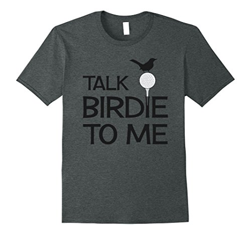 Mens Talk Birdie To Me - Funny Golf Golfing Gift T-Shirt XL Dark Heather (Golfing Gifts For Men)