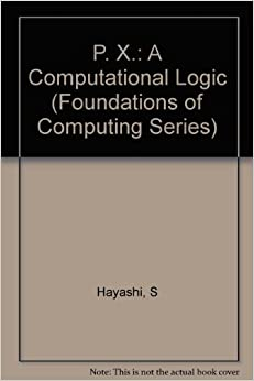 P. X.: A Computational Logic (Foundations of Computing Series)