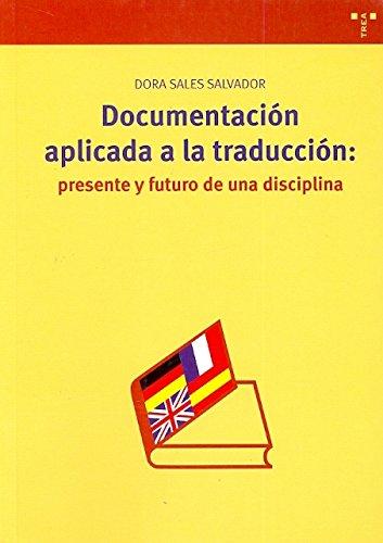 Documentación aplicada a la traducción: presente y futuro de una disciplina (Biblioteconomía y Administración Cultural) Tapa blanda – oct 2006 Dora Sales Salvador Ediciones Trea S.L. 8497042670