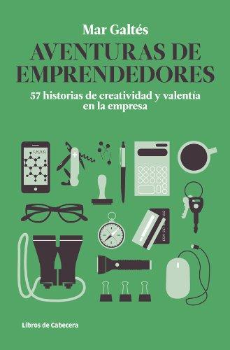 Aventuras de emprendedores: 57 historias de creatividad y valentía en la empresa (Testimonios Empresariales)