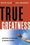 True Greatness: Mastering the Inner Game of Success