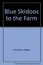 Blue Skidoos to the Farm
