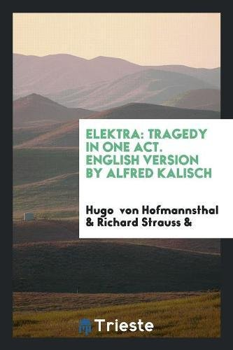 Elektra: Tragedy in One Act. English Version by Alfred Kalisch