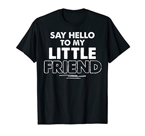 Say Hello to My Little Friend Dad Father Matching Clothes T-Shirt