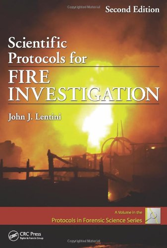 Scientific Protocols for Fire Investigation, Second Edition (Protocols in Forensic Science), by John J. Lentini