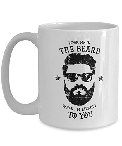 Guy Mug - Look me in the beard when I'm talking to you - Funny Gift For - Look With Beard How I