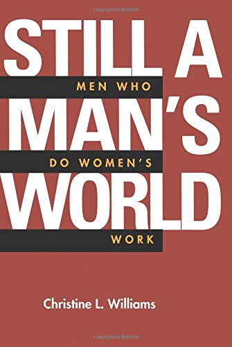 Still a Man's World: Men Who Do Women's Work (Volume 1) (Men and Masculinity)