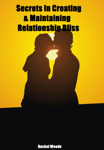 Secrets In Creating & Maintaining Long-Lasting Relationship Bliss