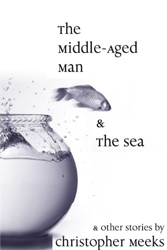 <strong>Just 99 Cents!! Christopher Meeks' Award-Winning Collection of Short Stories, <em>The Middle-Aged Man and the Sea</em></strong> *Plus Links to Bargain & Free Literary Fiction Titles in The Kindle Store