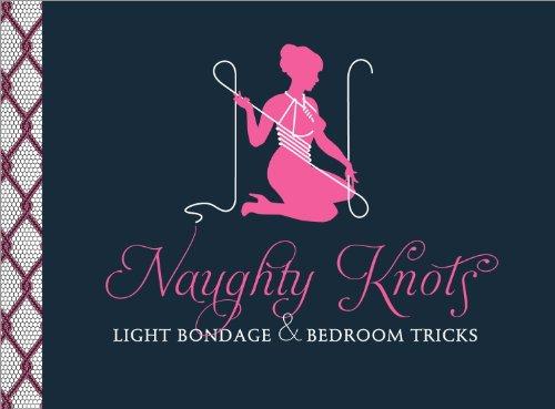 Naughty Knots: Light Bondage and Bedroom (Knot Tying Instruction)
