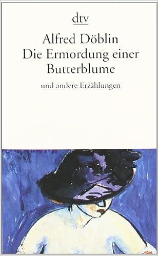 Die Ermordung Einer Butterblume Döblin Alfred 9783423131995 Amazon Com Books