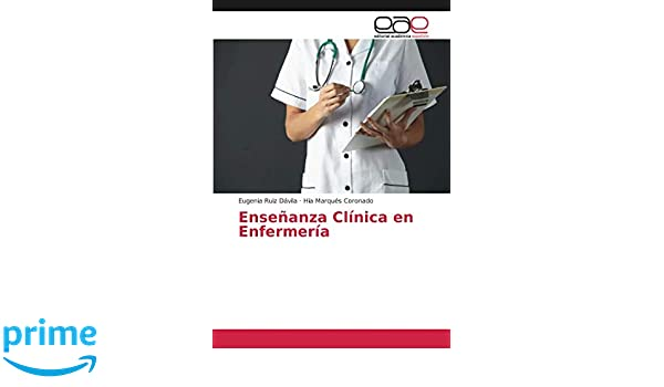 Enseñanza Clínica en Enfermería (Spanish Edition): Eugenia Ruiz Dávila, Hía Marqués Coronado: 9786202122061: Amazon.com: Books