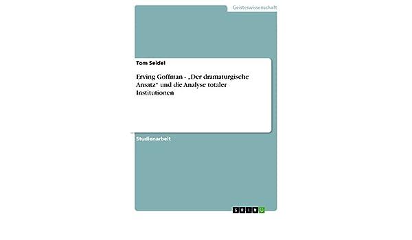 """Erving Goffman - """"Der dramaturgische Ansatz"""" und die Analyse totaler Institutionen (German Edition)"""