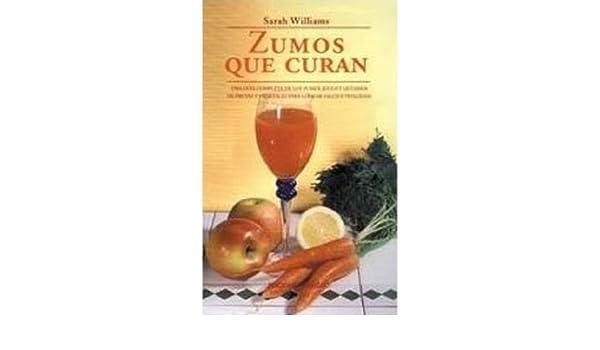 Zumos QUE Curan: UNA Guia Completa De Los Zumos, Juegos Y Limados De Frutas Y Vegetales Para Lograr Salud Y Vitalidad. El Precio Es En Dolares: SARAH ...