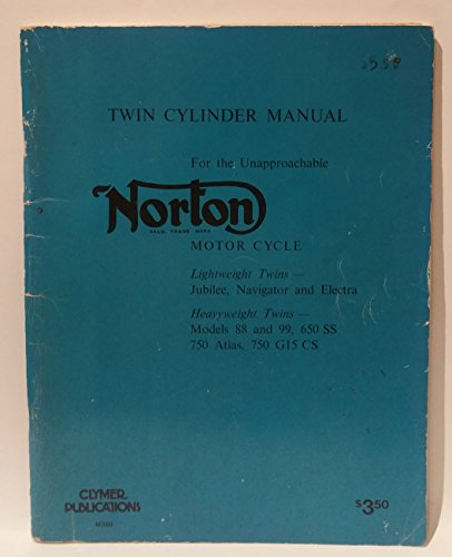 Twin Cylinder Manual For the Unapproachable Norton Motor Cycle: Lightweight Twins - Jubilee, Navigator and Electra: Heavyweight Twins - Models 88 and 99, 650 SS 750 Atlas, 750 G15 CS